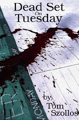 Dead Set on Tuesday by Tom Szollosi