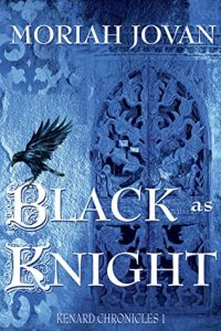 Black as Knight (Kenard Chronicles) by Moriah Joban